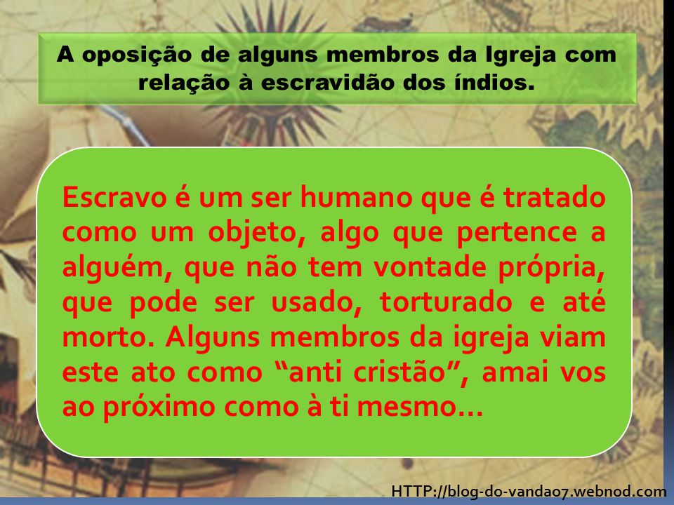 HTTP://blog-do-vandao7.webnod.com A oposição de alguns membros da Igreja com relação à escravidão dos índios. Escravo é um ser humano que é tratado co