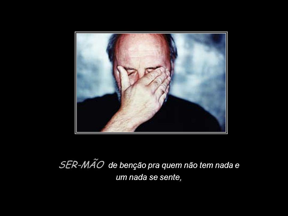 Slide feito por Luana Rodrigues em 06.09.03 – luannarj@uol.com.br luannarj@uol.com.br SER-MÃO de benção pra quem não tem nada e um nada se sente,