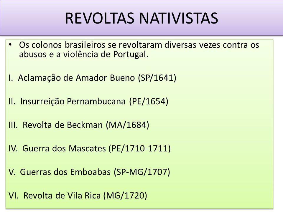 REVOLTAS NATIVISTAS Os colonos brasileiros se revoltaram diversas vezes contra os abusos e a violência de Portugal. I. Aclamação de Amador Bueno (SP/1