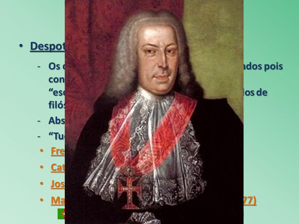 Despotismo Esclarecido: Despotismo Esclarecido: -Os déspotas esclarecidos eram assim chamados pois continuavam monarcas (déspotas), porém esclarecidos