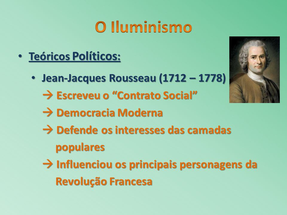 Jean-Jacques Rousseau (1712 – 1778) Jean-Jacques Rousseau (1712 – 1778) Escreveu o Contrato Social Escreveu o Contrato Social Democracia Moderna Democ