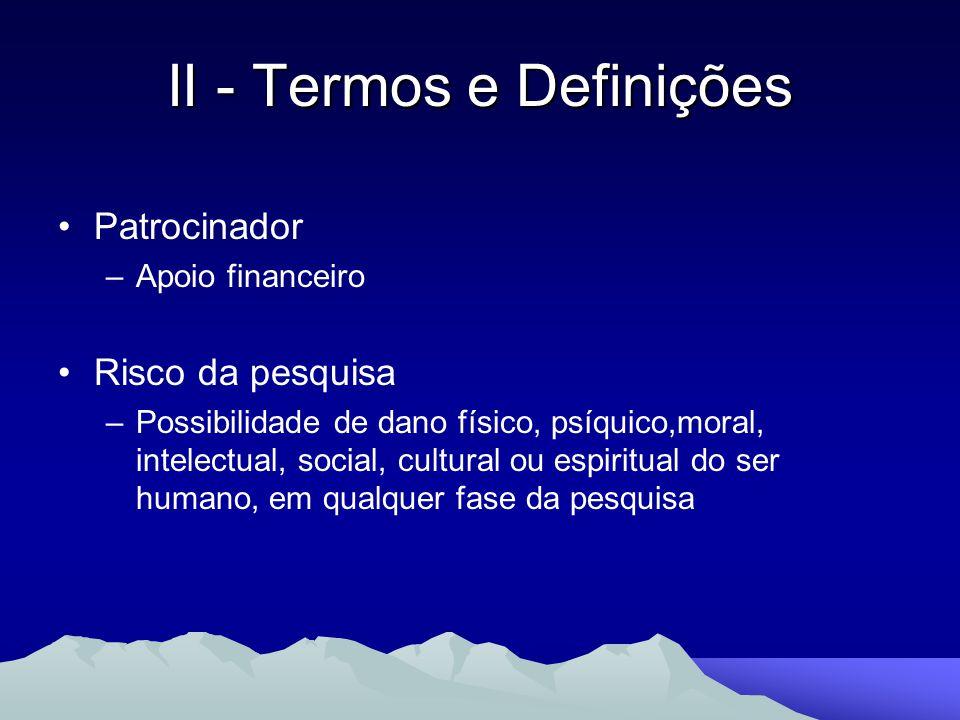 Patrocinador –Apoio financeiro Risco da pesquisa –Possibilidade de dano físico, psíquico,moral, intelectual, social, cultural ou espiritual do ser hum