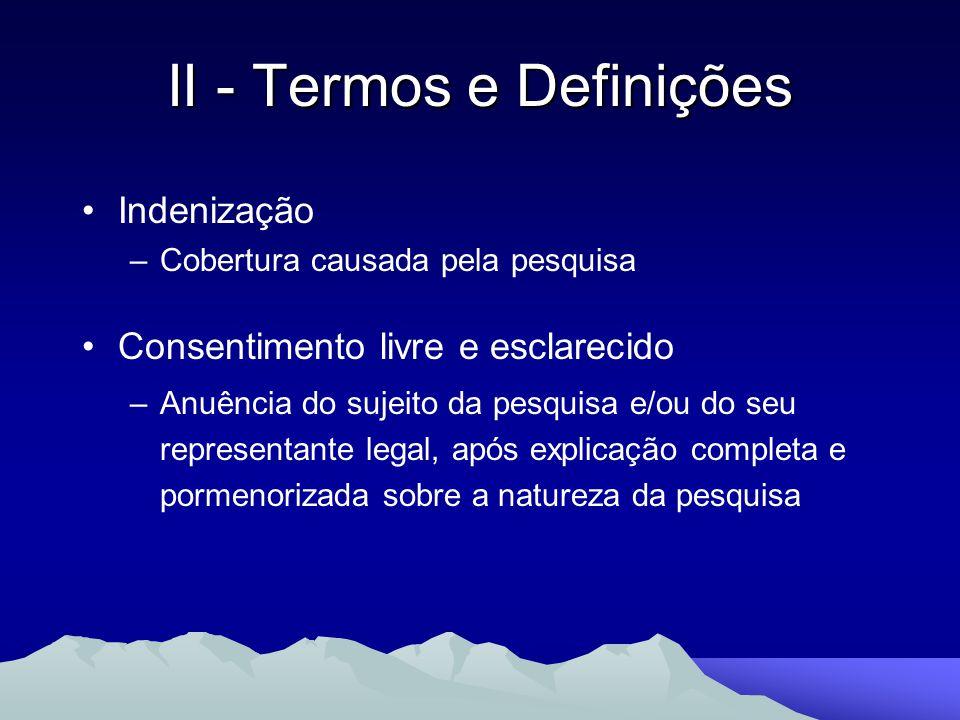 Indenização –Cobertura causada pela pesquisa Consentimento livre e esclarecido –Anuência do sujeito da pesquisa e/ou do seu representante legal, após