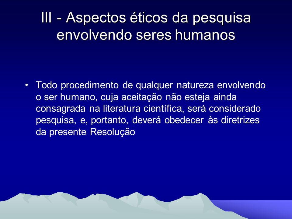 Todo procedimento de qualquer natureza envolvendo o ser humano, cuja aceitação não esteja ainda consagrada na literatura científica, será considerado