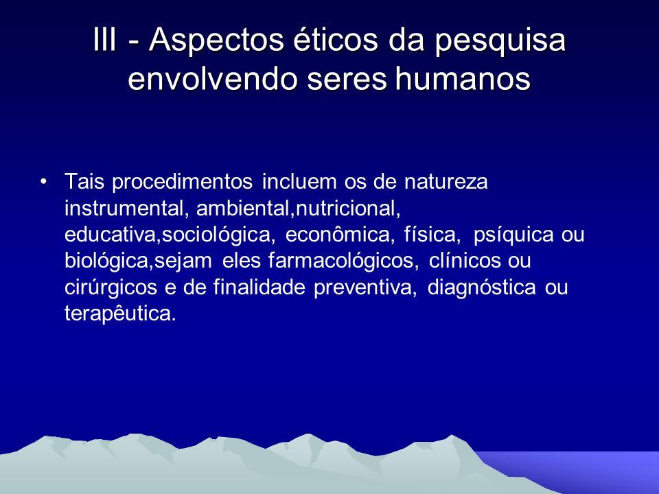 Tais procedimentos incluem os de natureza instrumental, ambiental,nutricional, educativa,sociológica, econômica, física, psíquica ou biológica,sejam e