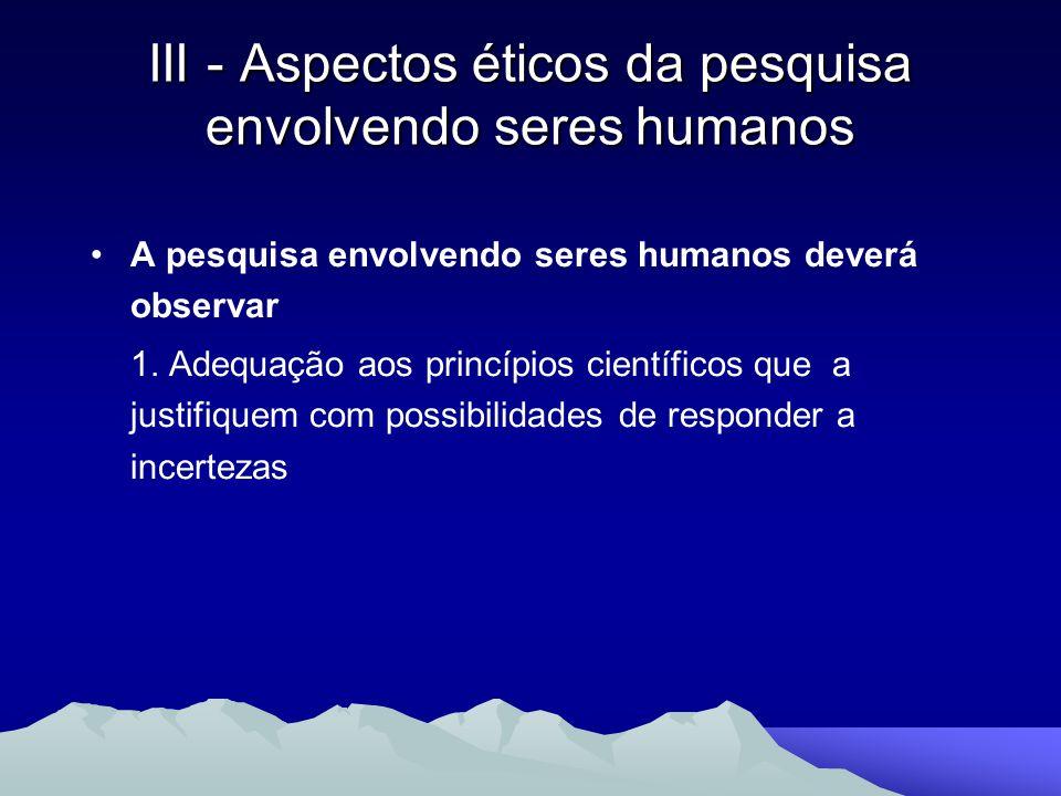 A pesquisa envolvendo seres humanos deverá observar 1. Adequação aos princípios científicos que a justifiquem com possibilidades de responder a incert
