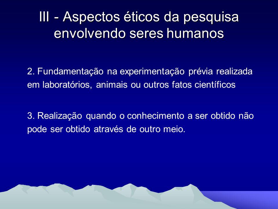 2. Fundamentação na experimentação prévia realizada em laboratórios, animais ou outros fatos científicos 3. Realização quando o conhecimento a ser obt