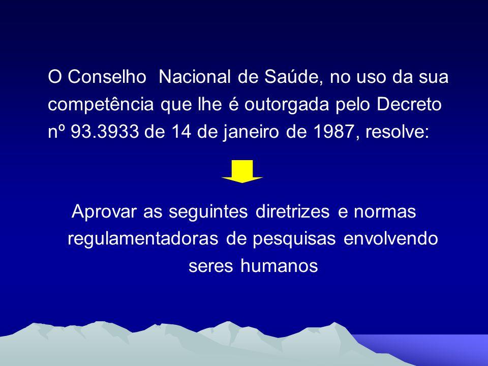 O Conselho Nacional de Saúde, no uso da sua competência que lhe é outorgada pelo Decreto nº 93.3933 de 14 de janeiro de 1987, resolve: Aprovar as segu