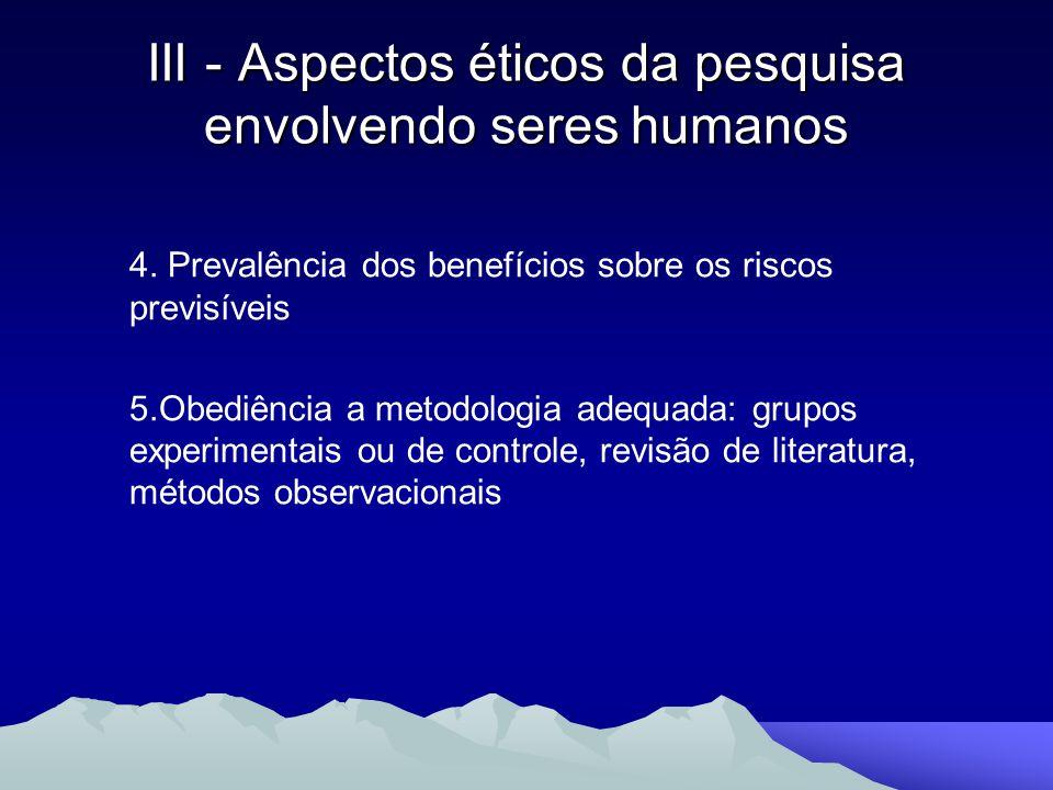 4. Prevalência dos benefícios sobre os riscos previsíveis 5.Obediência a metodologia adequada: grupos experimentais ou de controle, revisão de literat