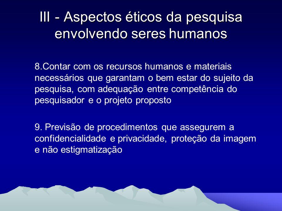 8.Contar com os recursos humanos e materiais necessários que garantam o bem estar do sujeito da pesquisa, com adequação entre competência do pesquisad