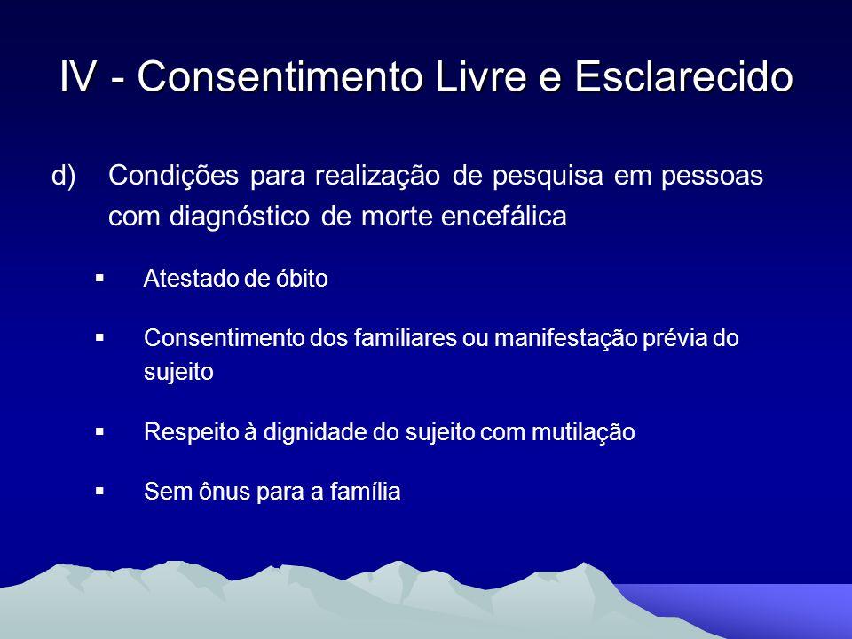 d)Condições para realização de pesquisa em pessoas com diagnóstico de morte encefálica Atestado de óbito Consentimento dos familiares ou manifestação