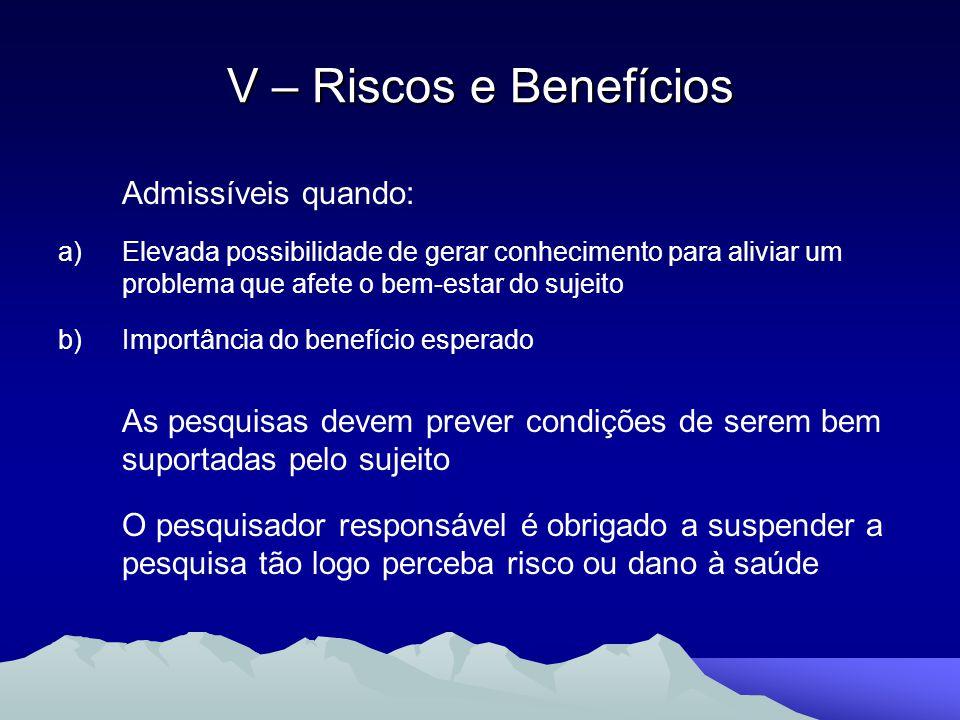 Admissíveis quando: a)Elevada possibilidade de gerar conhecimento para aliviar um problema que afete o bem-estar do sujeito b)Importância do benefício