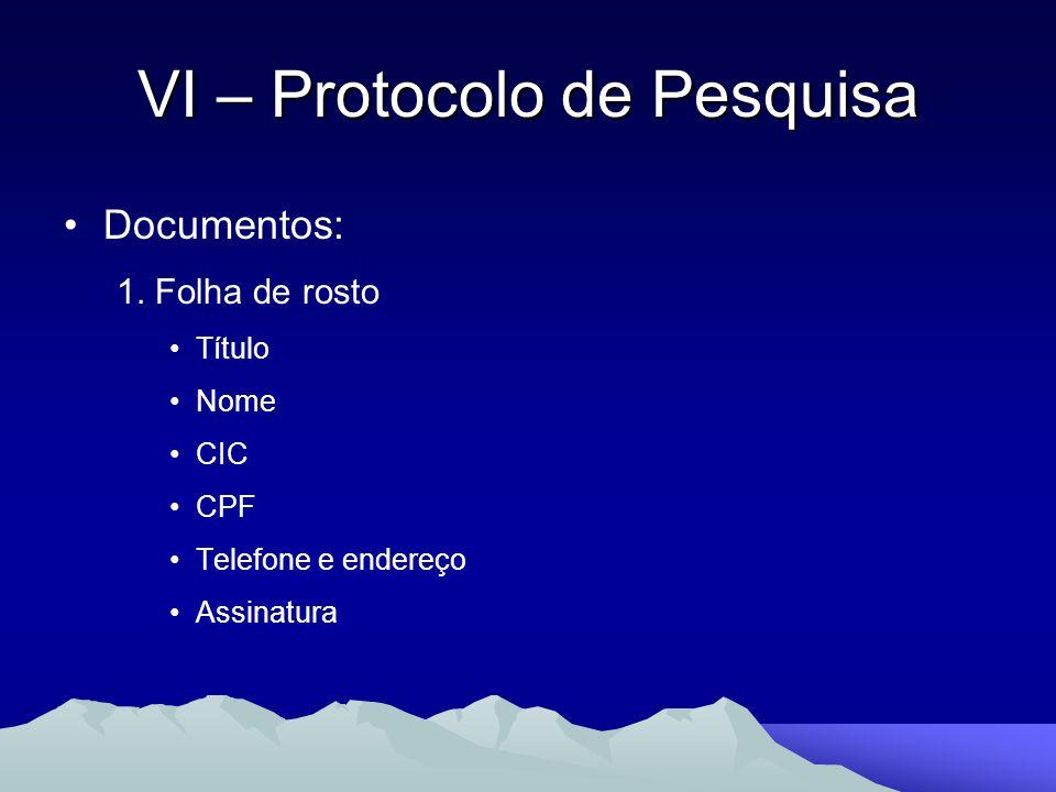 VI – Protocolo de Pesquisa Documentos: 1. Folha de rosto Título Nome CIC CPF Telefone e endereço Assinatura