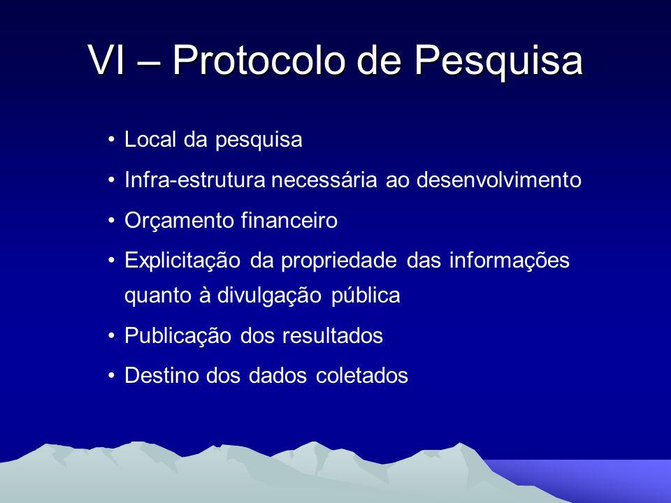 Local da pesquisa Infra-estrutura necessária ao desenvolvimento Orçamento financeiro Explicitação da propriedade das informações quanto à divulgação p