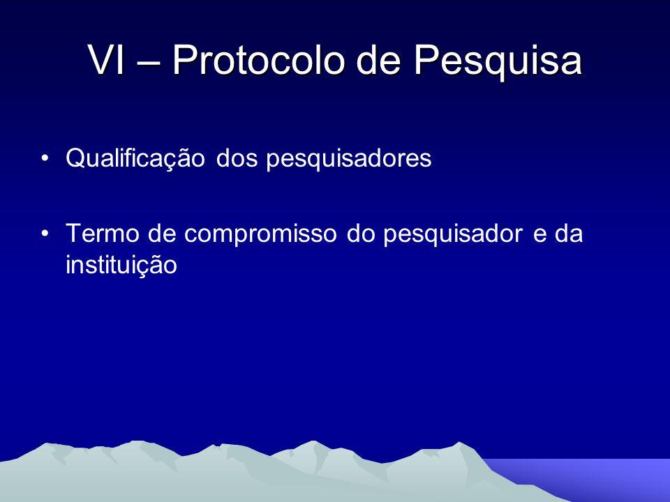 Qualificação dos pesquisadores Termo de compromisso do pesquisador e da instituição VI – Protocolo de Pesquisa