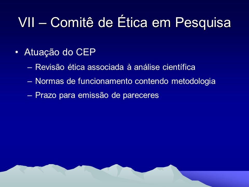 Atuação do CEP –Revisão ética associada à análise científica –Normas de funcionamento contendo metodologia –Prazo para emissão de pareceres VII – Comi