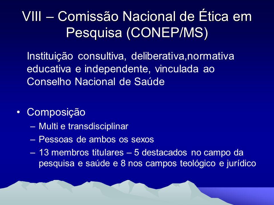 VIII – Comissão Nacional de Ética em Pesquisa (CONEP/MS) Instituição consultiva, deliberativa,normativa educativa e independente, vinculada ao Conselh