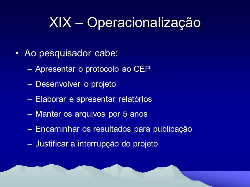 Ao pesquisador cabe: –Apresentar o protocolo ao CEP –Desenvolver o projeto –Elaborar e apresentar relatórios –Manter os arquivos por 5 anos –Encaminha