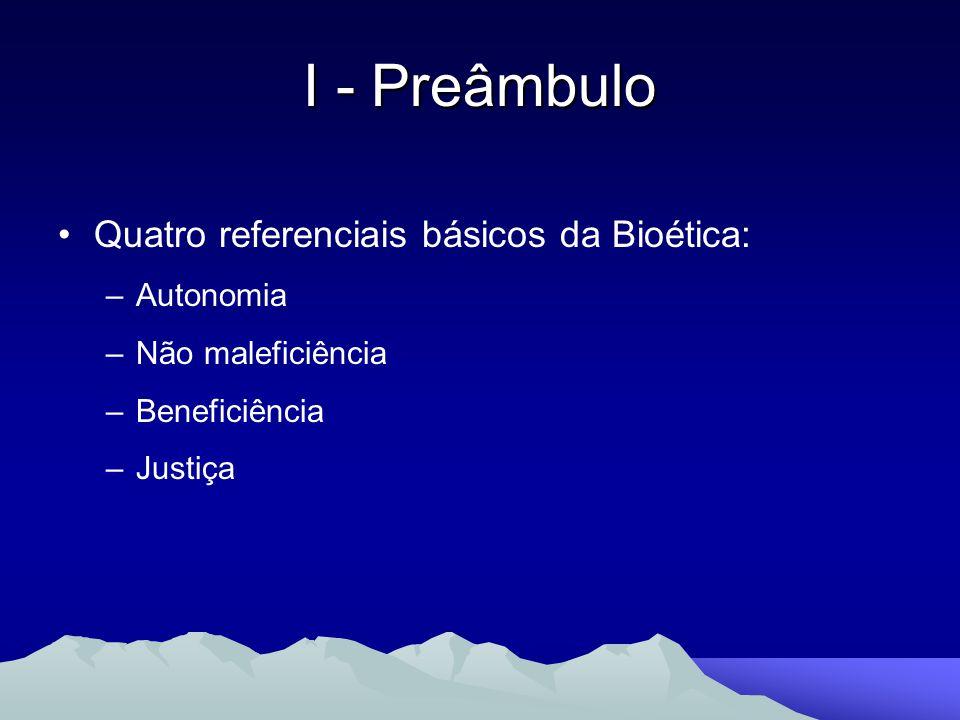Quatro referenciais básicos da Bioética: –Autonomia –Não maleficiência –Beneficiência –Justiça I - Preâmbulo