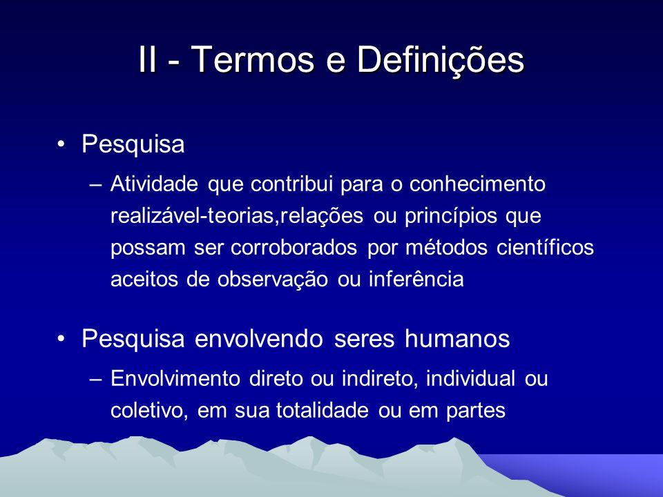 II - Termos e Definições Pesquisa –Atividade que contribui para o conhecimento realizável-teorias,relações ou princípios que possam ser corroborados p