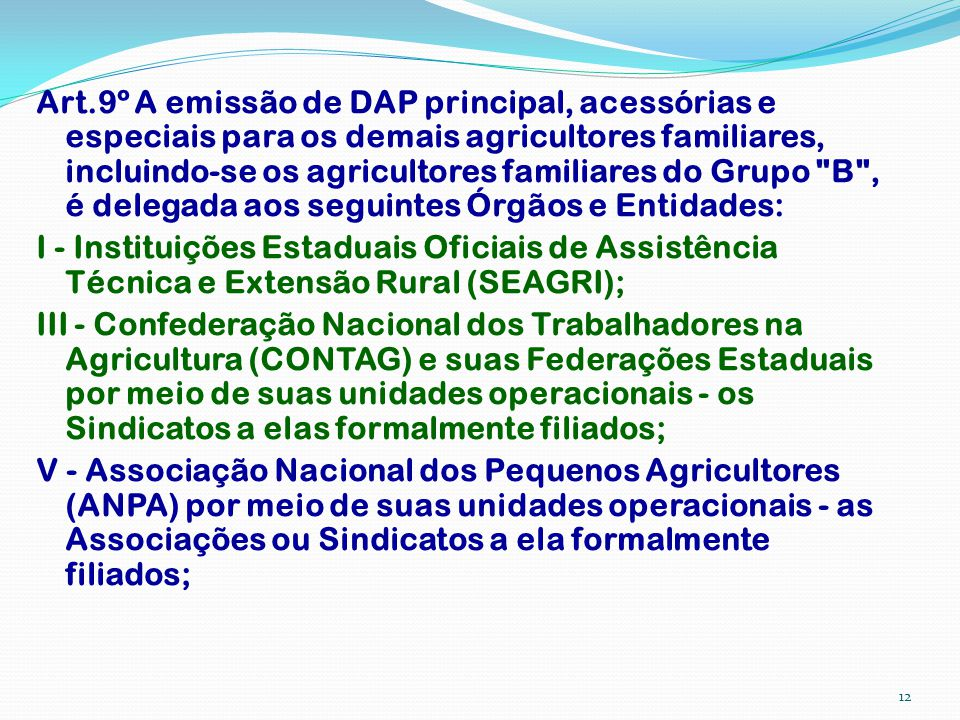 Art.9º A emissão de DAP principal, acessórias e especiais para os demais agricultores familiares, incluindo-se os agricultores familiares do Grupo