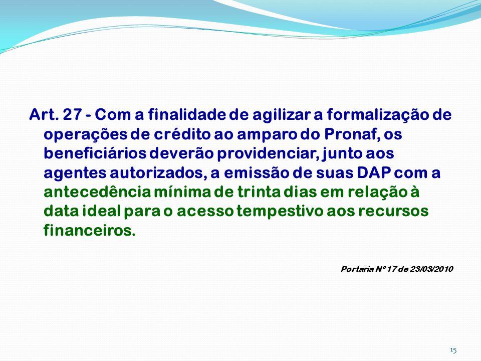 Art. 27 - Com a finalidade de agilizar a formalização de operações de crédito ao amparo do Pronaf, os beneficiários deverão providenciar, junto aos ag