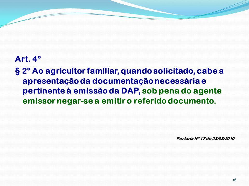 Art. 4º § 2º Ao agricultor familiar, quando solicitado, cabe a apresentação da documentação necessária e pertinente à emissão da DAP, sob pena do agen