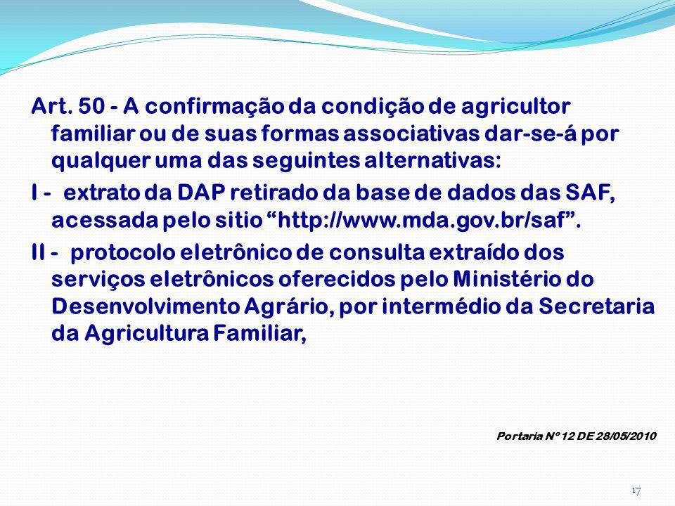 Art. 50 - A confirmação da condição de agricultor familiar ou de suas formas associativas dar-se-á por qualquer uma das seguintes alternativas: I - ex