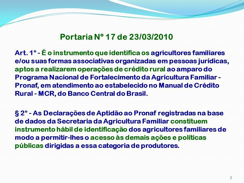 Portaria Nº 17 de 23/03/2010 Art. 1° - É o instrumento que identifica os agricultores familiares e/ou suas formas associativas organizadas em pessoas