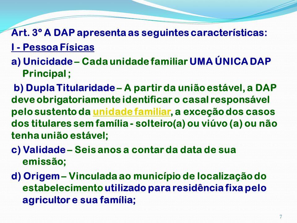 Art. 3º A DAP apresenta as seguintes características: I - Pessoa Físicas a) Unicidade – Cada unidade familiar UMA ÚNICA DAP Principal ; b) Dupla Titul