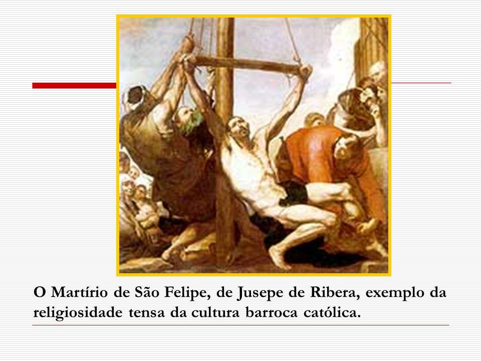 O Martírio de São Felipe, de Jusepe de Ribera, exemplo da religiosidade tensa da cultura barroca católica.