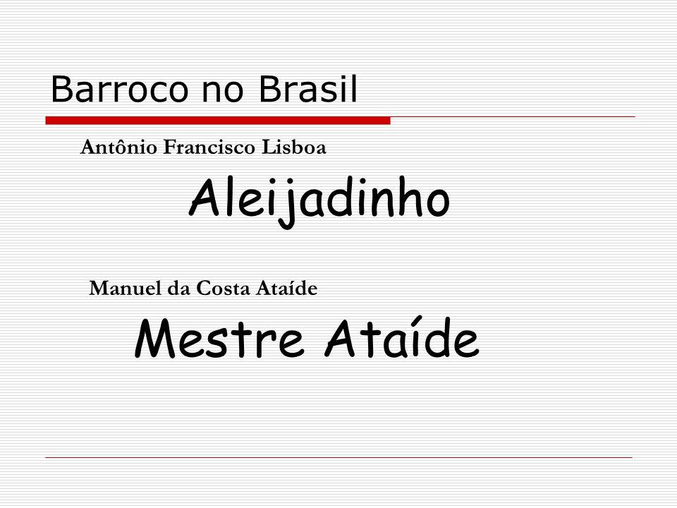 Barroco no Brasil Antônio Francisco Lisboa Aleijadinho Manuel da Costa Ataíde Mestre Ataíde