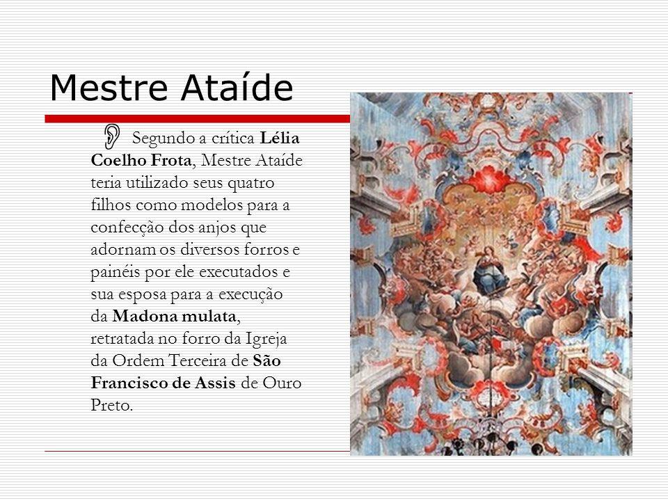 Mestre Ataíde Segundo a crítica Lélia Coelho Frota, Mestre Ataíde teria utilizado seus quatro filhos como modelos para a confecção dos anjos que adorn