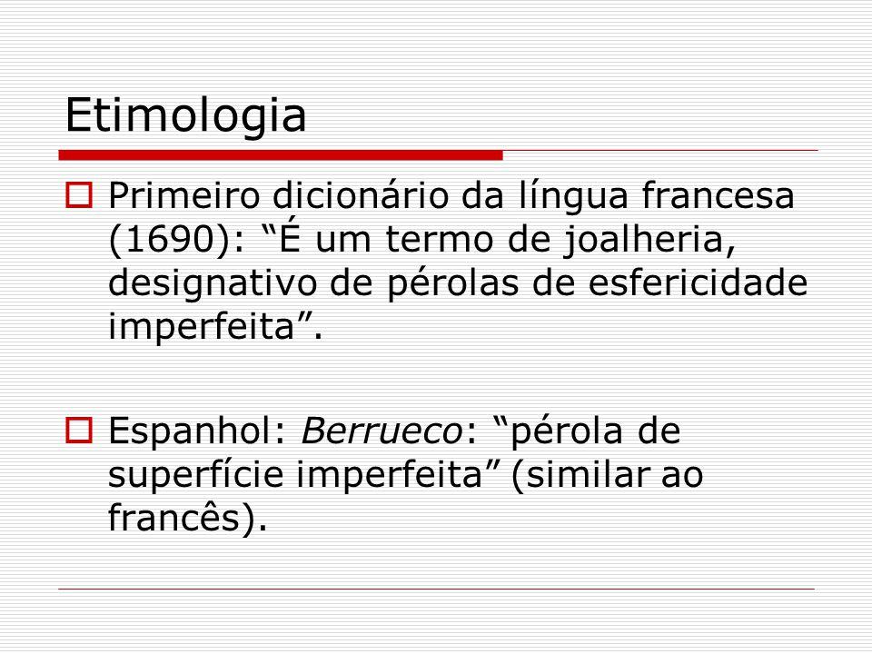 Etimologia Primeiro dicionário da língua francesa (1690): É um termo de joalheria, designativo de pérolas de esfericidade imperfeita. Espanhol: Berrue
