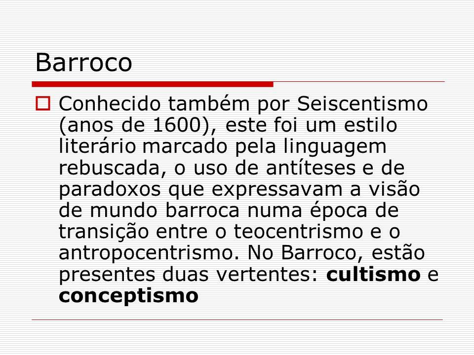Barroco Conhecido também por Seiscentismo (anos de 1600), este foi um estilo literário marcado pela linguagem rebuscada, o uso de antíteses e de parad