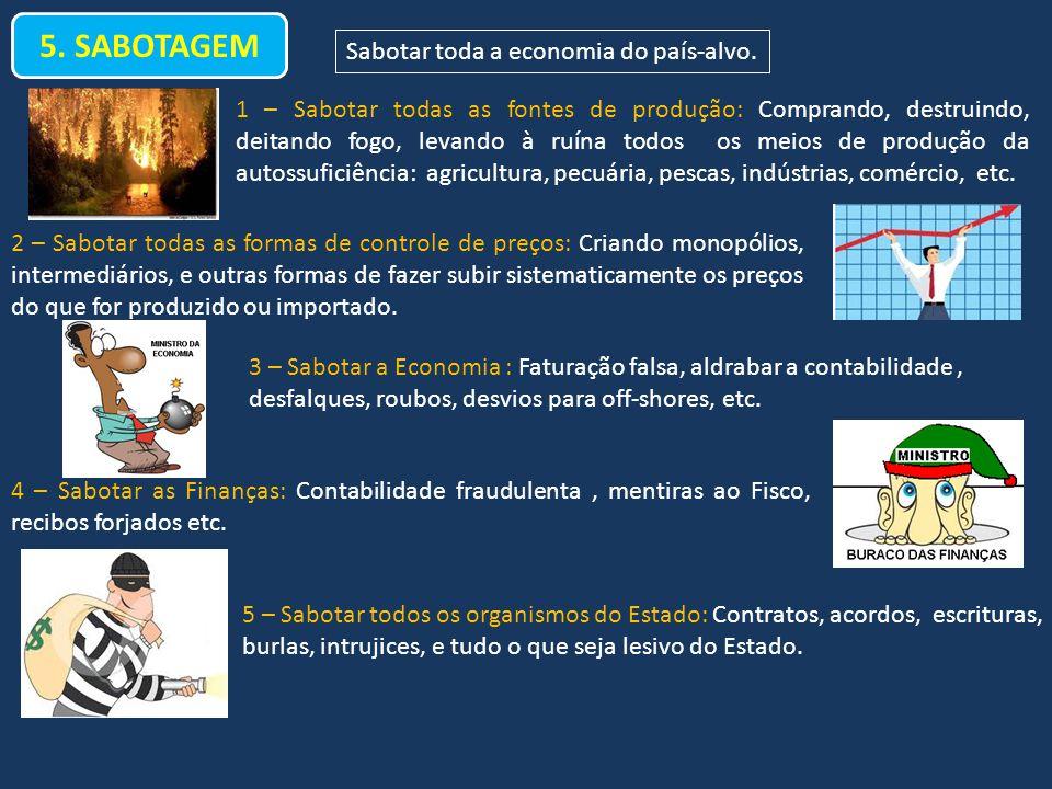 5. SABOTAGEM Sabotar toda a economia do país-alvo. 3 – Sabotar a Economia : Faturação falsa, aldrabar a contabilidade, desfalques, roubos, desvios par