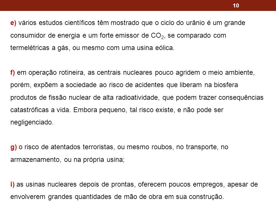 10 e) vários estudos científicos têm mostrado que o ciclo do urânio é um grande consumidor de energia e um forte emissor de CO 2, se comparado com ter