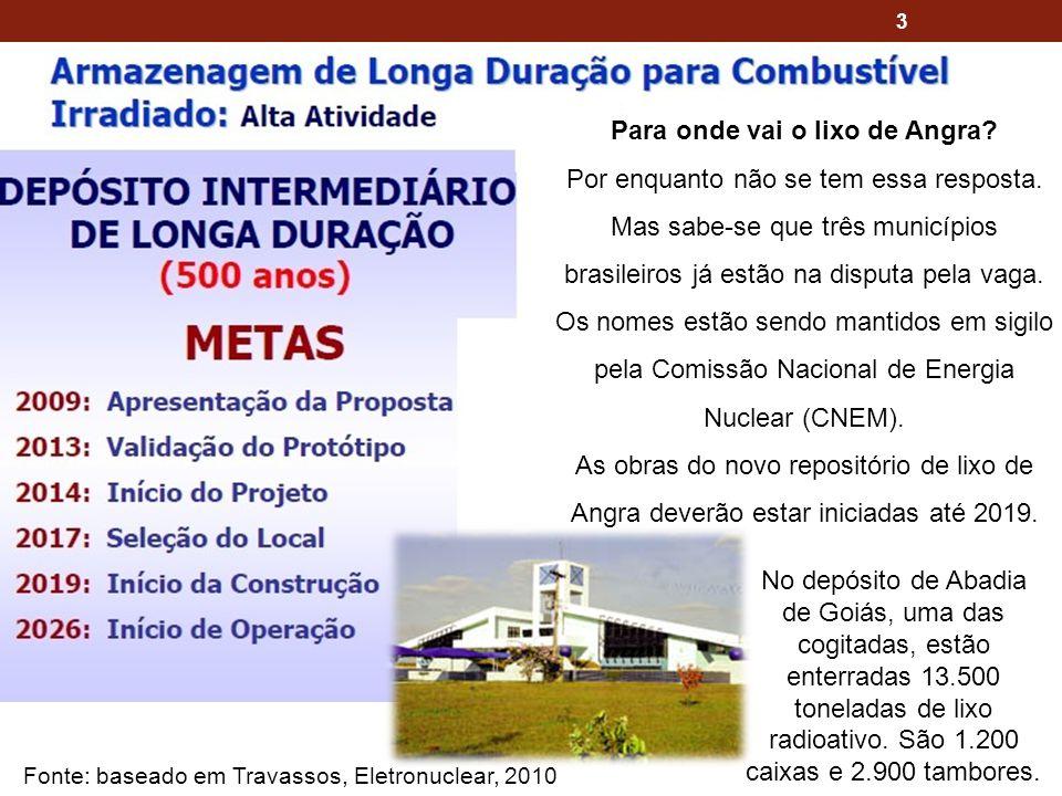 3 Para onde vai o lixo de Angra? Por enquanto não se tem essa resposta. Mas sabe-se que três municípios brasileiros já estão na disputa pela vaga. Os