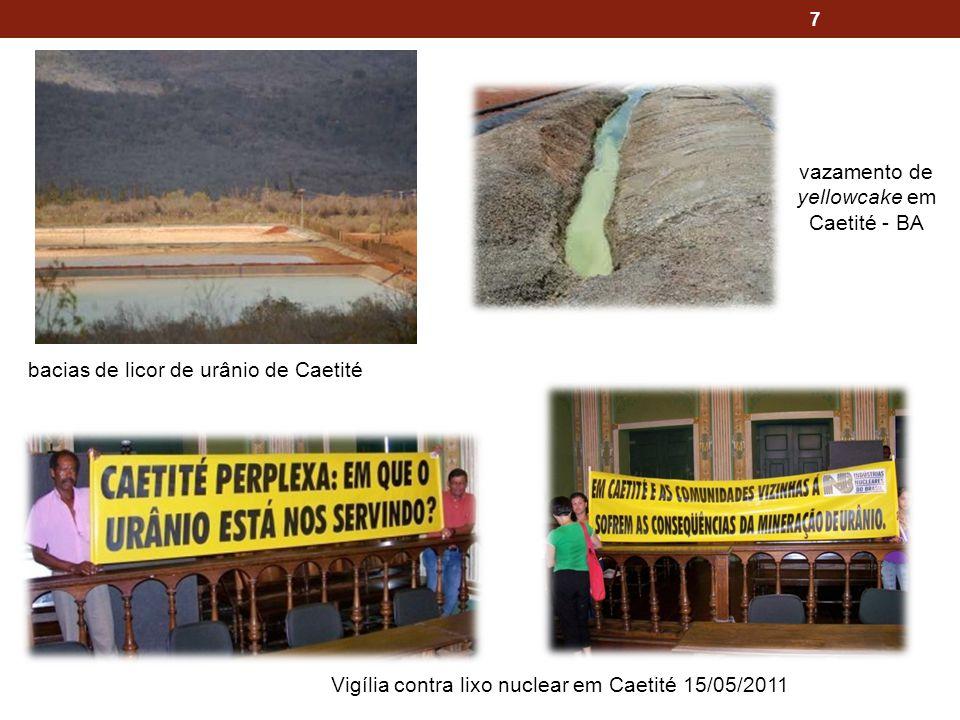 7 vazamento de yellowcake em Caetité - BA bacias de licor de urânio de Caetité Vigília contra lixo nuclear em Caetité 15/05/2011