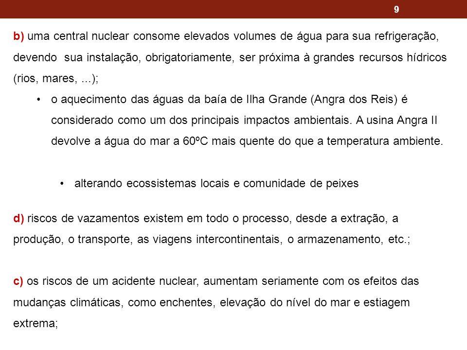 9 b) uma central nuclear consome elevados volumes de água para sua refrigeração, devendo sua instalação, obrigatoriamente, ser próxima à grandes recur