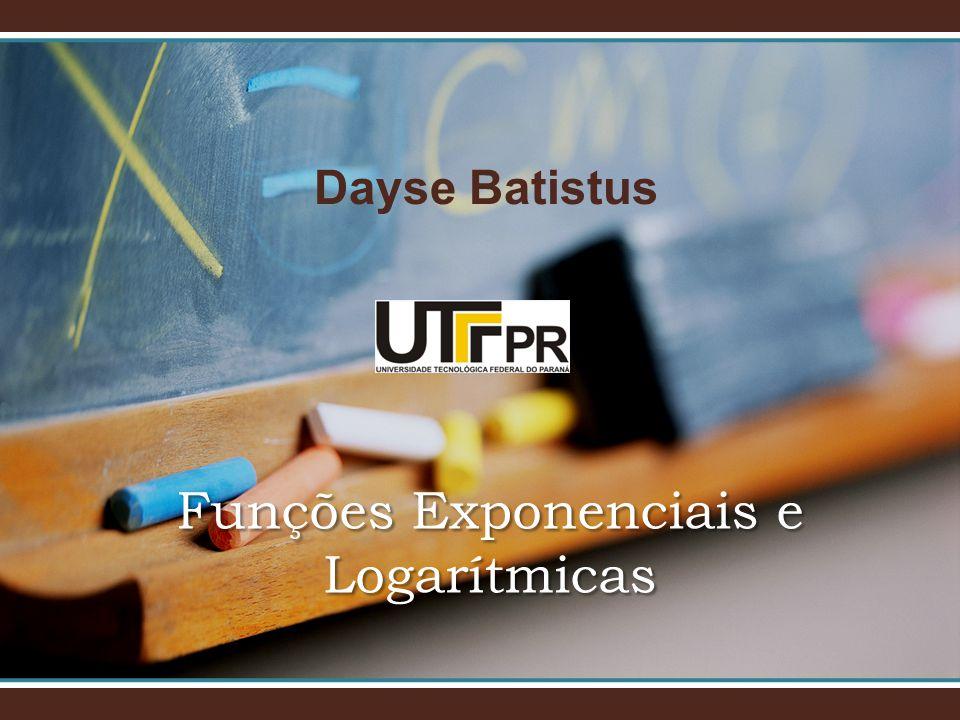 Dayse Batistus Funções Exponenciais e Logarítmicas