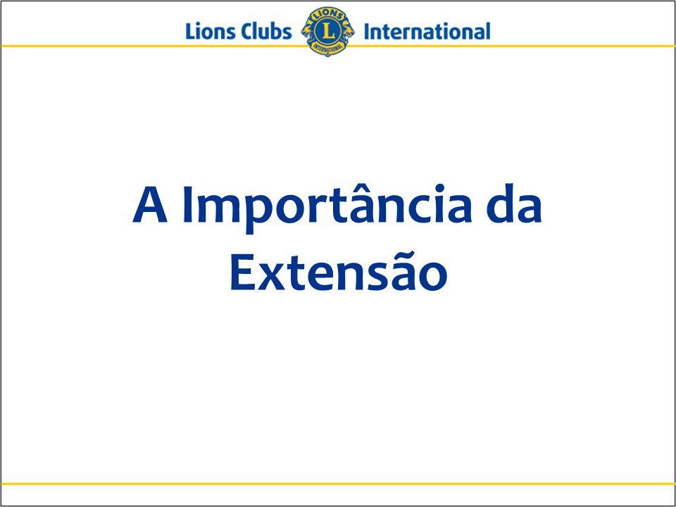 22 Lions Clubs International A Importância da Extensão Assegurar que os sócios continuem sendo o nosso recurso mais sustentável
