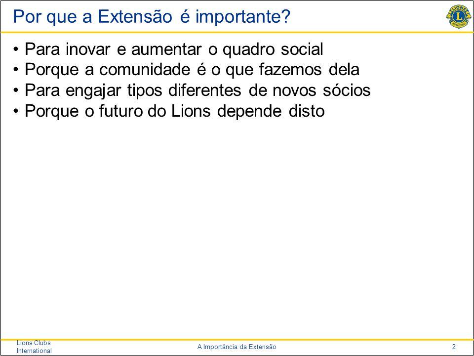 2 Lions Clubs International A Importância da Extensão Por que a Extensão é importante.