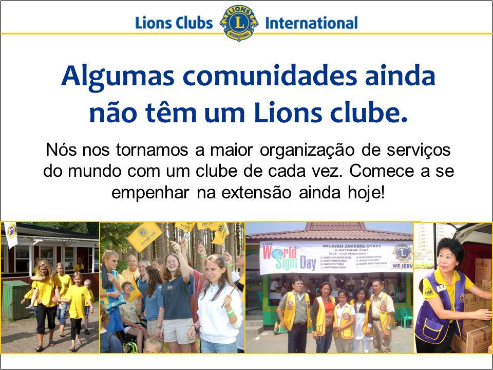 Algumas comunidades ainda não têm um Lions clube.