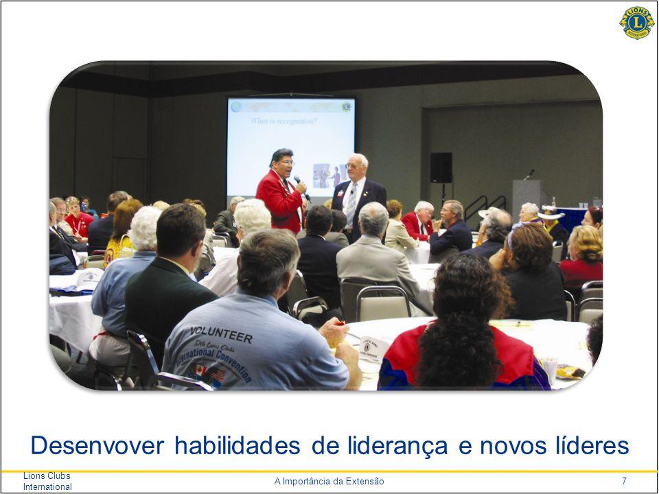 8 Lions Clubs International A Importância da Extensão Aumentar a verba dos distritos para atividades e projetos