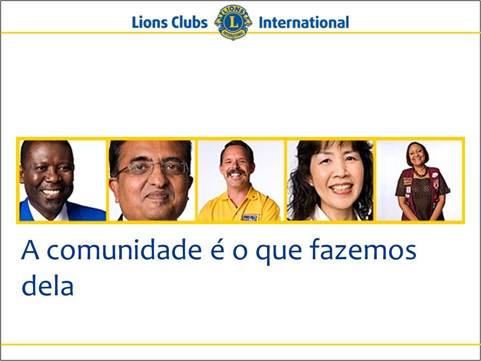 10 Lions Clubs International A Importância da Extensão Oferecer às comunidades sem clubes uma oportunidade para atender a necessidades locais