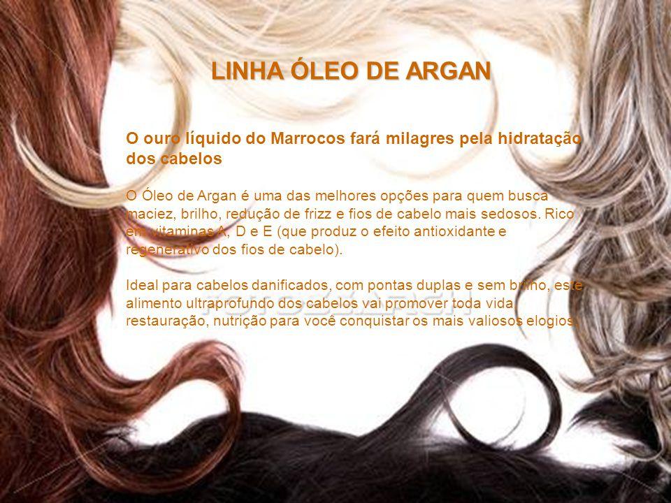 LINHA ÓLEO DE ARGAN O ouro líquido do Marrocos fará milagres pela hidratação dos cabelos O Óleo de Argan é uma das melhores opções para quem busca mac