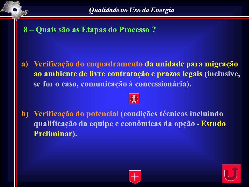 Qualidade no Uso da Energia 8 – Quais são as Etapas do Processo ? a)Verificação do enquadramento da unidade para migração ao ambiente de livre contrat