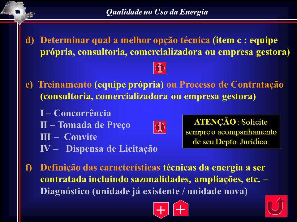 Qualidade no Uso da Energia d)Determinar qual a melhor opção técnica (item c : equipe própria, consultoria, comercializadora ou empresa gestora) e) Tr