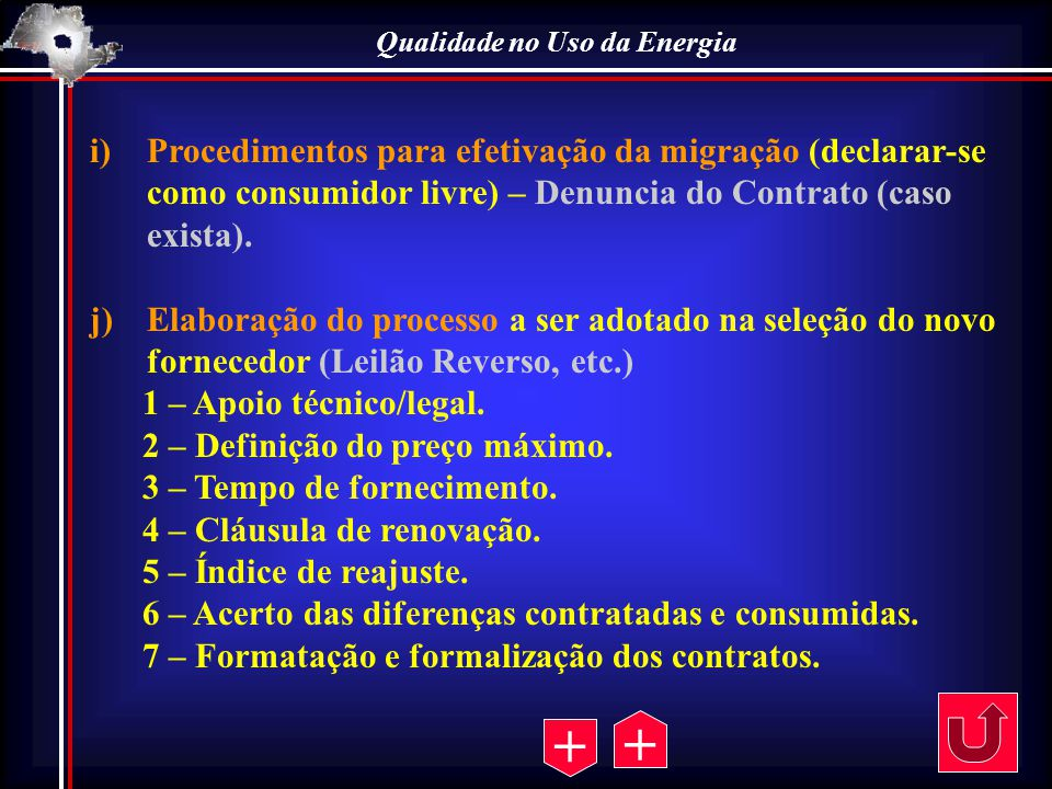Qualidade no Uso da Energia i)Procedimentos para efetivação da migração (declarar-se como consumidor livre) – Denuncia do Contrato (caso exista). j)El